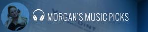 Morgan's Music Picks